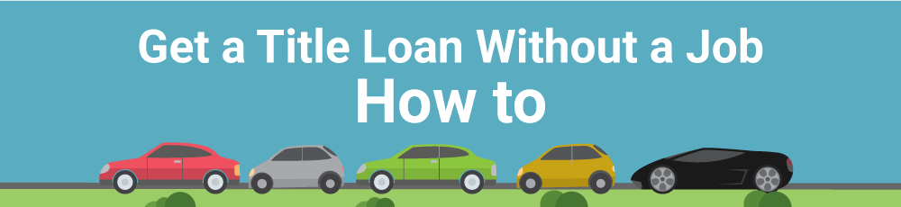How To Get a Title Loan Without a Job