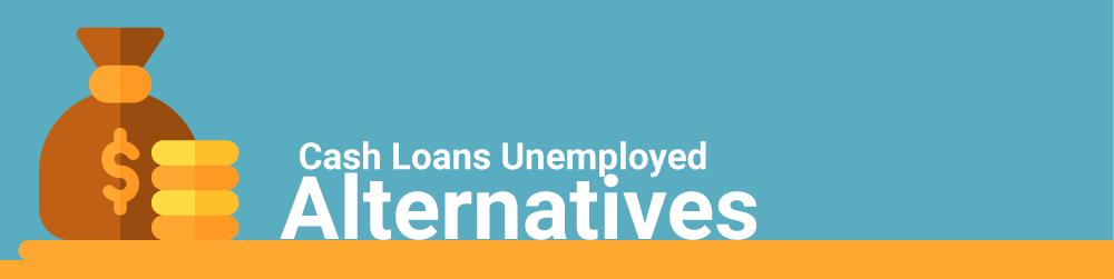 Cash Loans For Unemployed: Alternatives